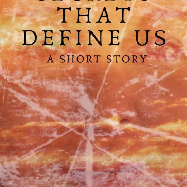 Secrets That Define Us – a short story by Jacqx Melilli