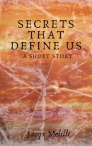 Secrets That Define Us - Front Cover - Short Story by Jacqx Melilli
